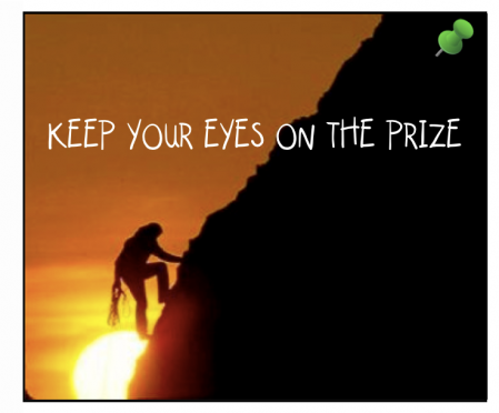 keep your eyes on the prize